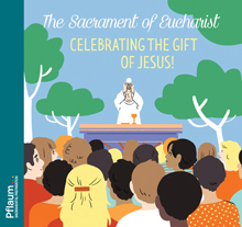 The Sacrament of Eucharist: Celebrating the Gift of Jesus!