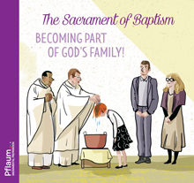 The Sacrament of Baptism: Becoming Part of God's Family!