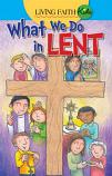 Living Faith Kids: What We Do In Lent (Booklet)
